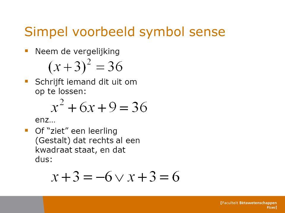 """Simpel voorbeeld symbol sense  Neem de vergelijking  Schrijft iemand dit uit om op te lossen: enz…  Of """"ziet"""" een leerling (Gestalt) dat rechts al"""