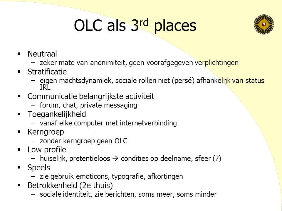 OLC als 3 rd places  Neutraal –zeker mate van anonimiteit, geen voorafgegeven verplichtingen  Stratificatie –eigen machtsdynamiek, sociale rollen ni