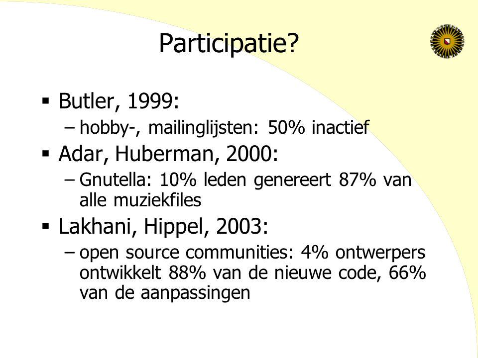 Participatie?  Butler, 1999: –hobby-, mailinglijsten: 50% inactief  Adar, Huberman, 2000: –Gnutella: 10% leden genereert 87% van alle muziekfiles 