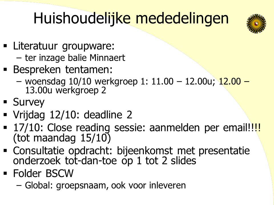 Huishoudelijke mededelingen  Literatuur groupware: –ter inzage balie Minnaert  Bespreken tentamen: –woensdag 10/10 werkgroep 1: 11.00 – 12.00u; 12.0