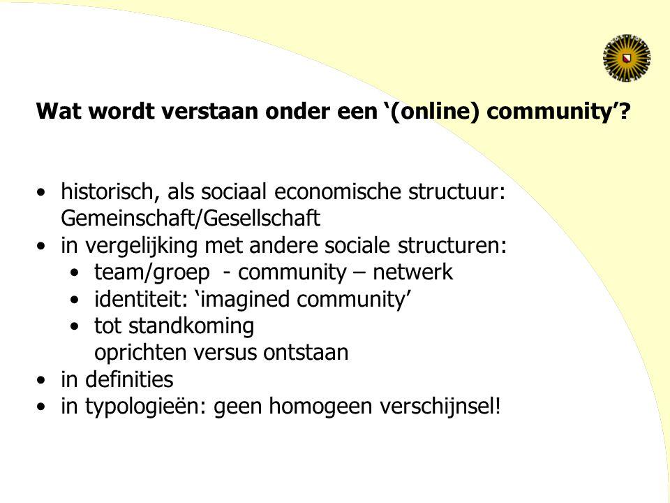 Wat wordt verstaan onder een '(online) community'? historisch, als sociaal economische structuur: Gemeinschaft/Gesellschaft in vergelijking met andere