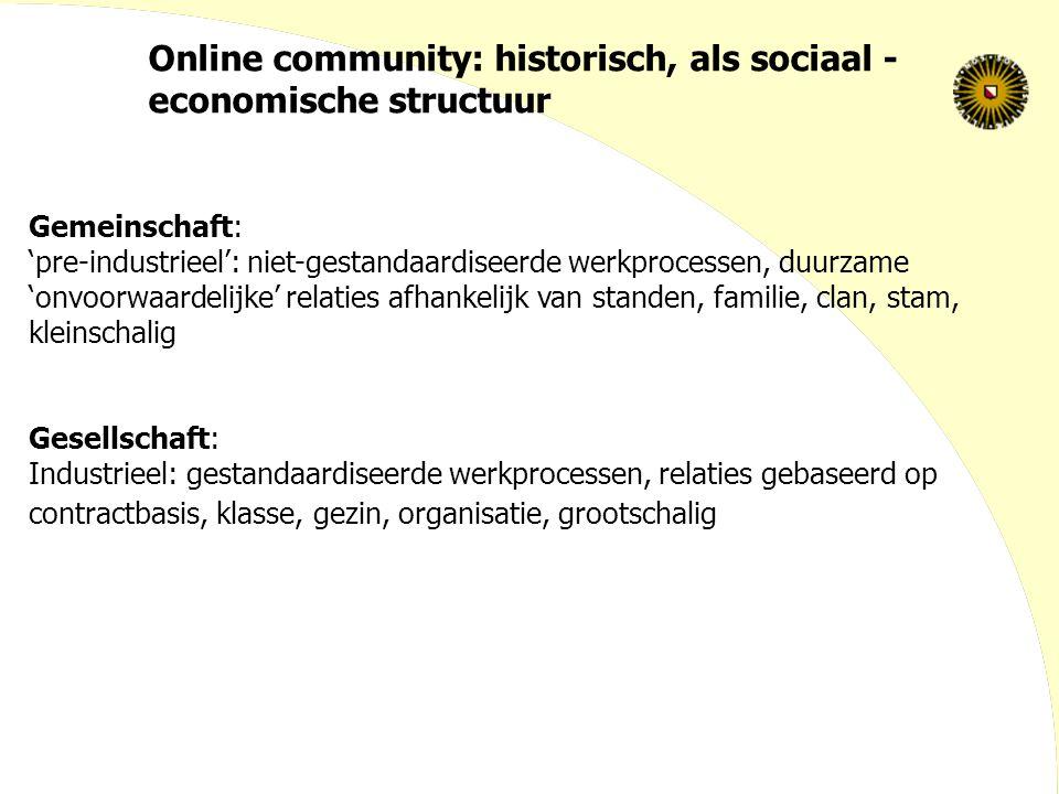 Online community: historisch, als sociaal - economische structuur Gemeinschaft: 'pre-industrieel': niet-gestandaardiseerde werkprocessen, duurzame 'on