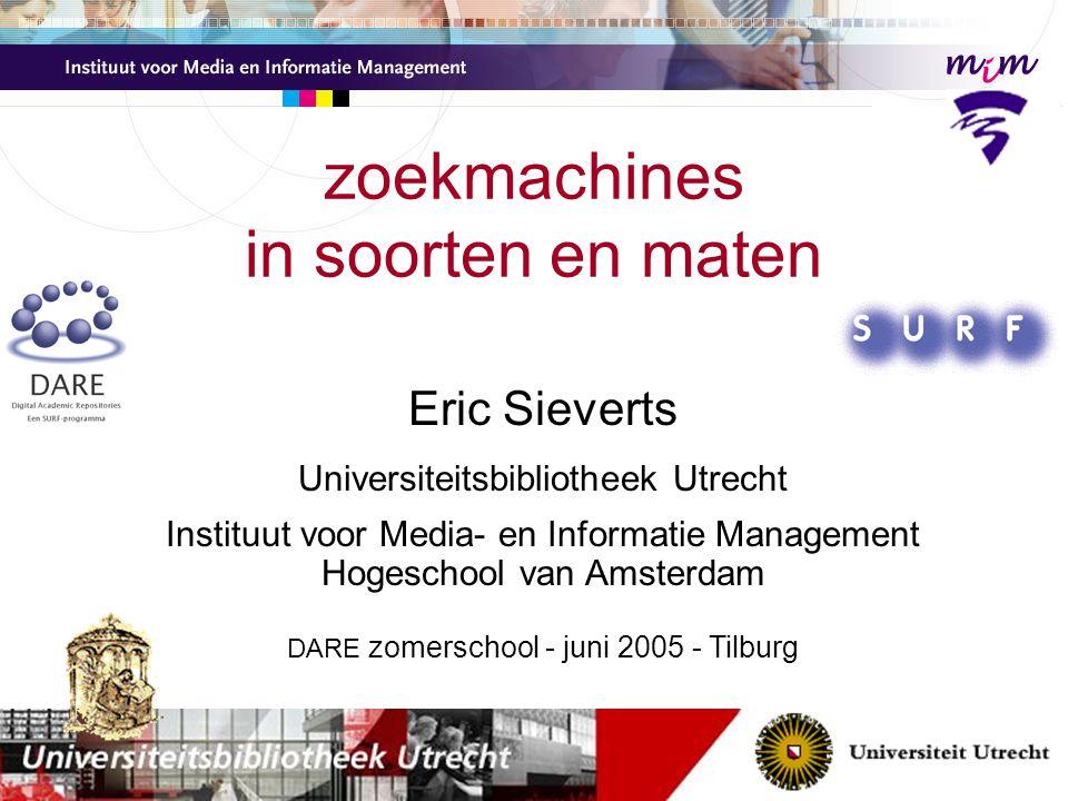 zoekmachines webzoekers (zoals Google) –haast geen gebruik van structuur van documenten (die is er ook vrijwel nooit) zoekers voor gestructureerde informatie –zoeksystemen voor metadata-content (databases zoals van SilverPlatter, tot aan de repository-zoekmachine OAIster) tussenvorm: Google Scholar –content niet standaard gestructureerd –wel poging tot herkenning van auteursnamen, tijdschrifttitels, publicatiejaar, literatuurreferenties Eric Sieverts | e.sieverts@library.uu.nl | http://www.library.uu.nl/medew/it/eric | e.g.sieverts@hva.nl