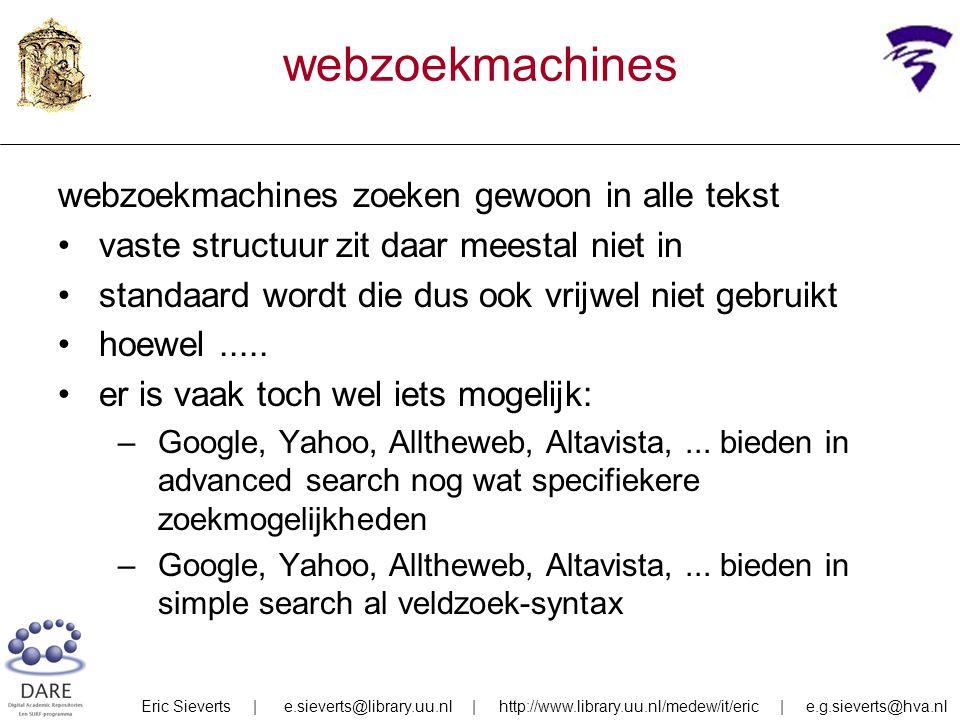 webzoekmachines webzoekmachines zoeken gewoon in alle tekst vaste structuur zit daar meestal niet in standaard wordt die dus ook vrijwel niet gebruikt hoewel.....