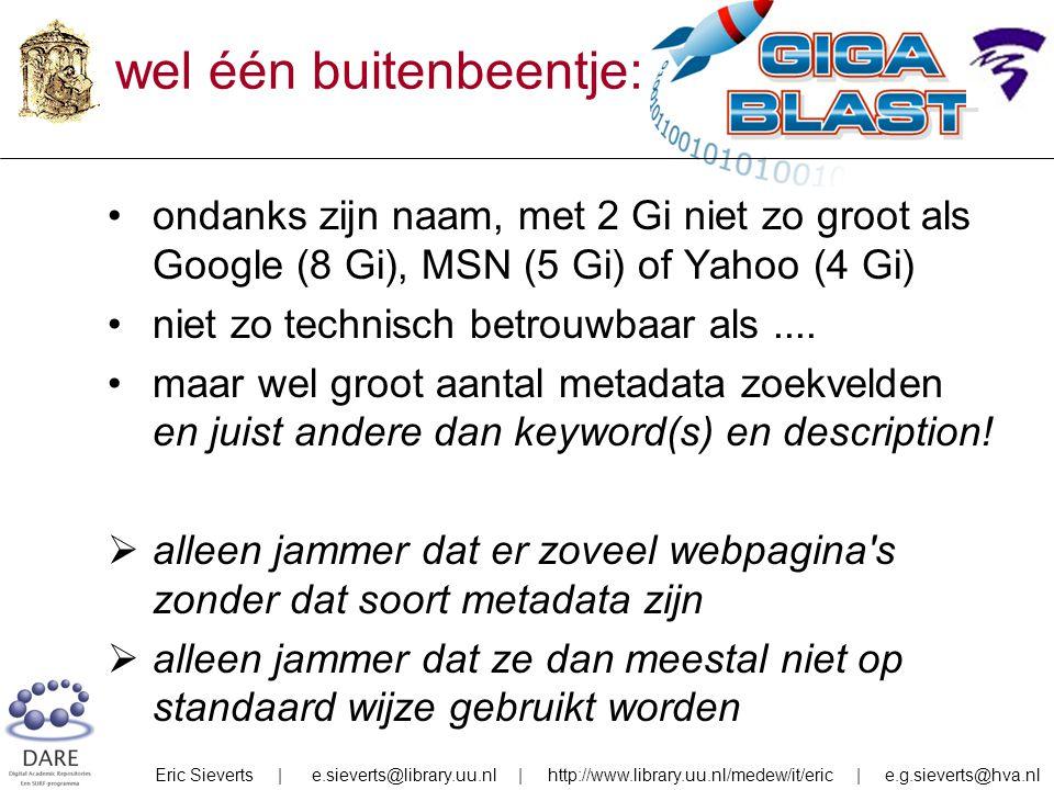 wel één buitenbeentje: Gigablast ondanks zijn naam, met 2 Gi niet zo groot als Google (8 Gi), MSN (5 Gi) of Yahoo (4 Gi) niet zo technisch betrouwbaar als....