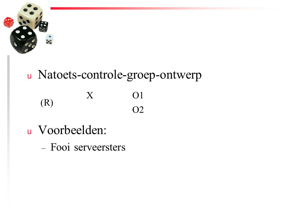 u Natoets-controle-groep-ontwerp u Voorbeelden: – Fooi serveersters (R) XO1 O2