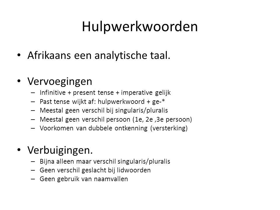 Hulpwerkwoorden Afrikaans een analytische taal. Vervoegingen – Infinitive + present tense + imperative gelijk – Past tense wijkt af: hulpwerkwoord + g