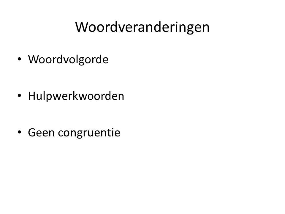 Woordveranderingen Woordvolgorde Hulpwerkwoorden Geen congruentie