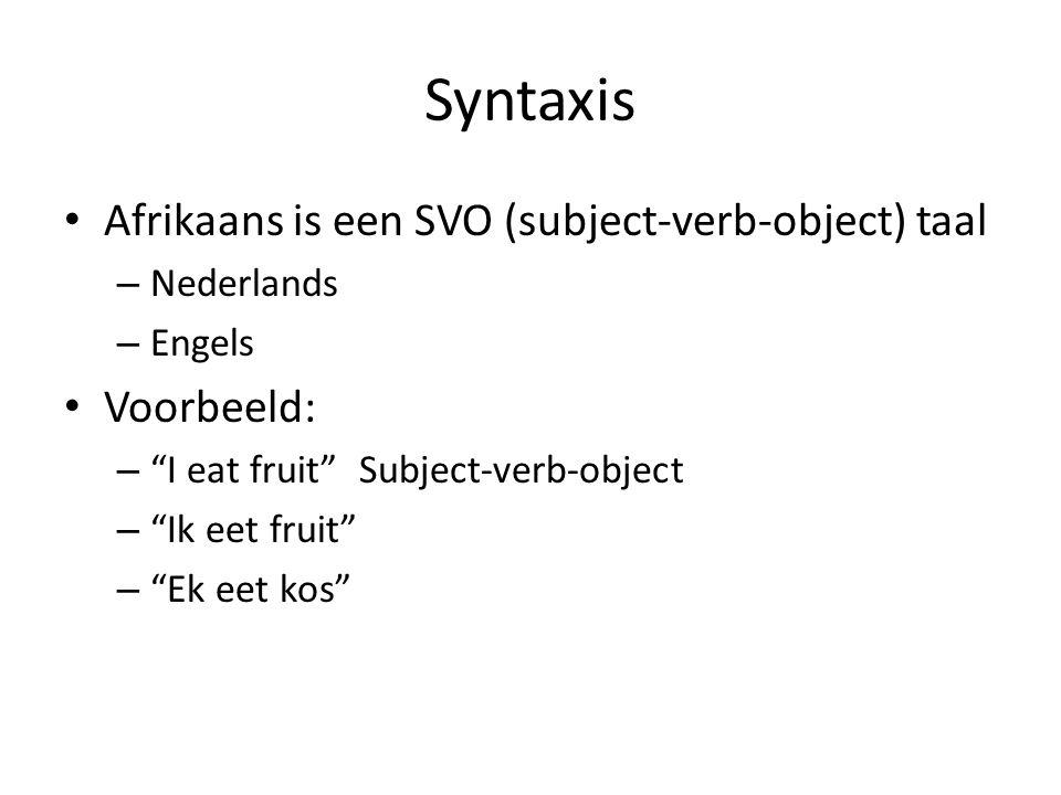 """Syntaxis Afrikaans is een SVO (subject-verb-object) taal – Nederlands – Engels Voorbeeld: – """"I eat fruit"""" Subject-verb-object – """"Ik eet fruit"""" – """"Ek e"""