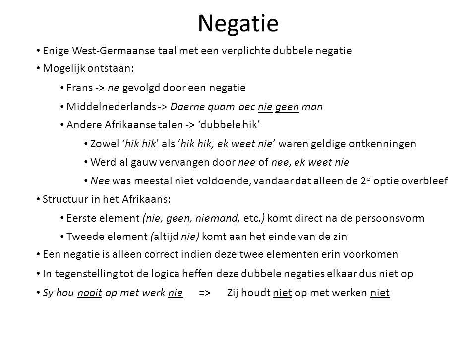 Negatie Enige West-Germaanse taal met een verplichte dubbele negatie Mogelijk ontstaan: Frans -> ne gevolgd door een negatie Middelnederlands -> Daern