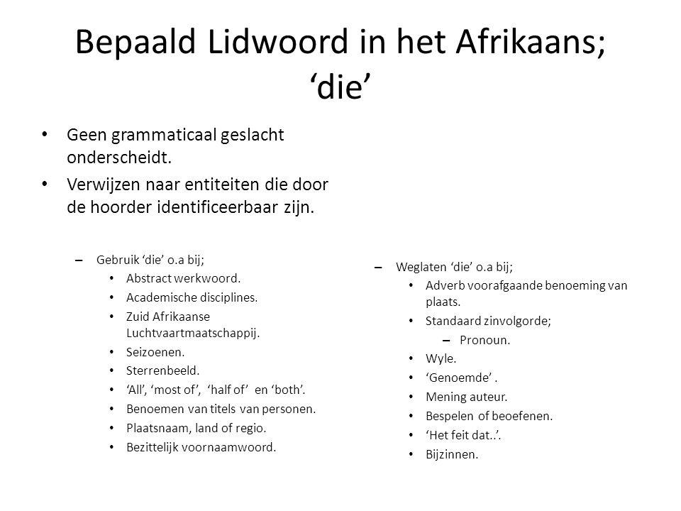 Bepaald Lidwoord in het Afrikaans; 'die' Geen grammaticaal geslacht onderscheidt. Verwijzen naar entiteiten die door de hoorder identificeerbaar zijn.