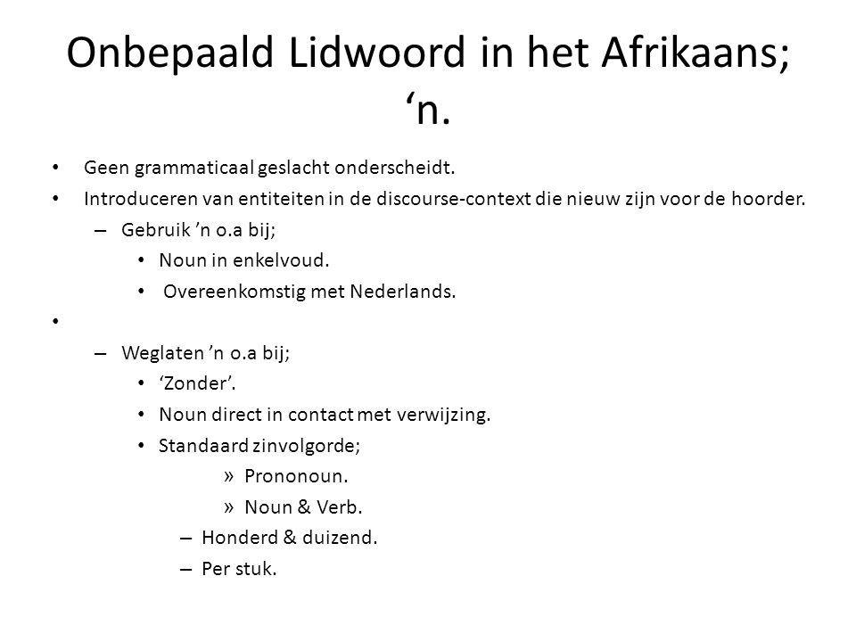 Onbepaald Lidwoord in het Afrikaans; 'n. Geen grammaticaal geslacht onderscheidt. Introduceren van entiteiten in de discourse-context die nieuw zijn v