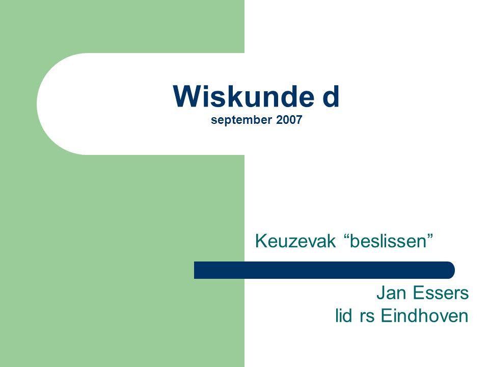 "Wiskunde d september 2007 Keuzevak ""beslissen"" Jan Essers lid rs Eindhoven"
