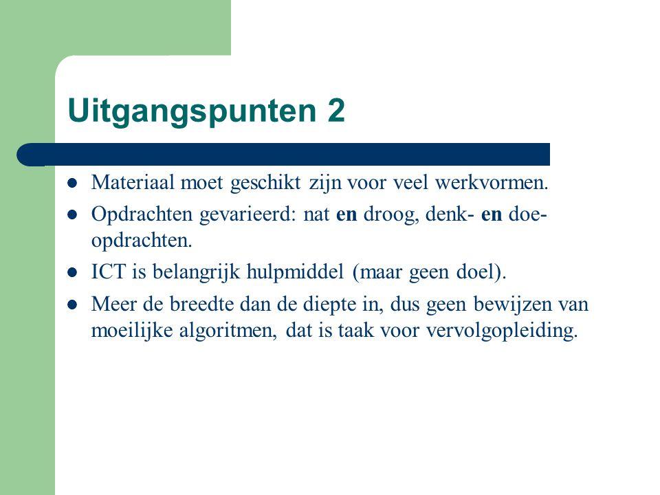 Uitgangspunten 2 Materiaal moet geschikt zijn voor veel werkvormen. Opdrachten gevarieerd: nat en droog, denk- en doe- opdrachten. ICT is belangrijk h