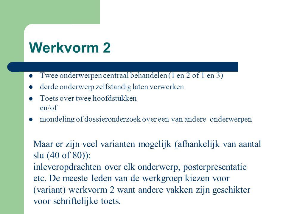 Werkvorm 2 Twee onderwerpen centraal behandelen (1 en 2 of 1 en 3) derde onderwerp zelfstandig laten verwerken Toets over twee hoofdstukken en/of mond