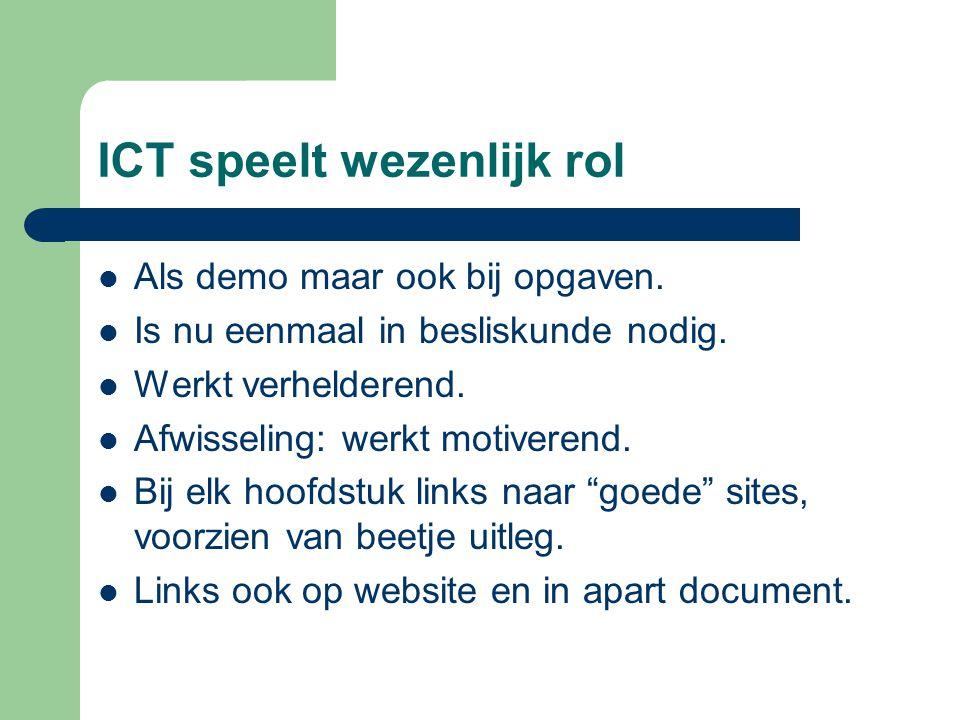 ICT speelt wezenlijk rol Als demo maar ook bij opgaven. Is nu eenmaal in besliskunde nodig. Werkt verhelderend. Afwisseling: werkt motiverend. Bij elk