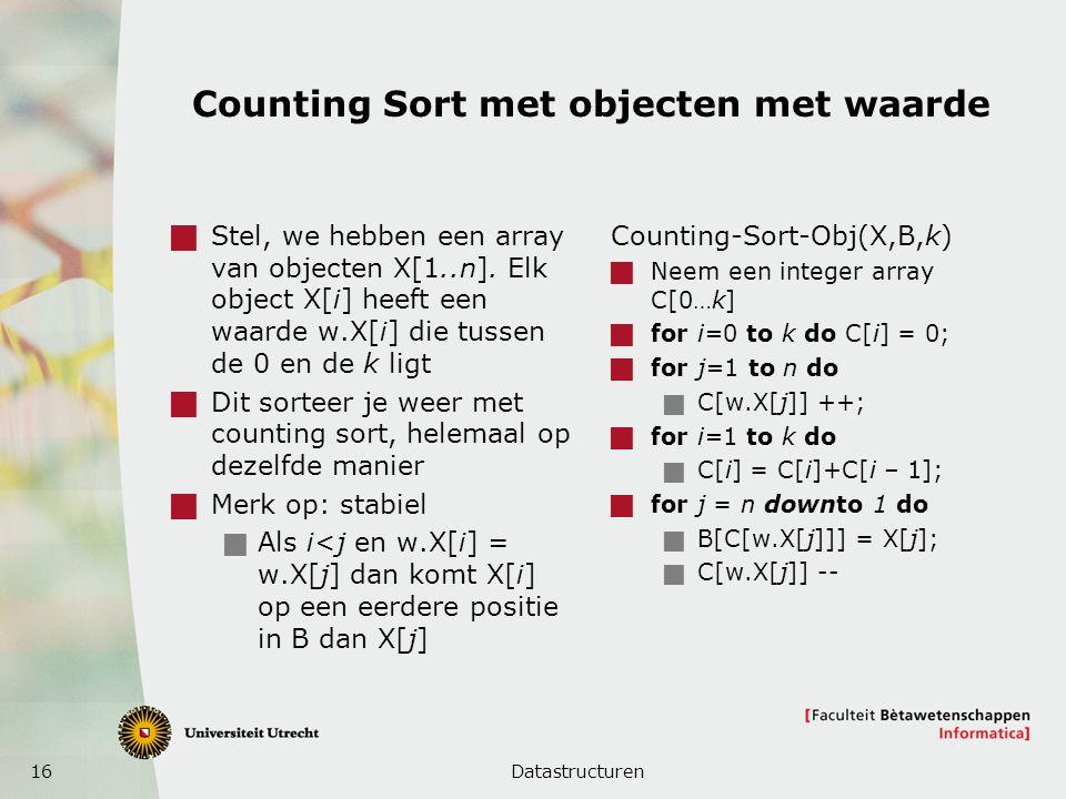 16 Counting Sort met objecten met waarde  Stel, we hebben een array van objecten X[1..n].