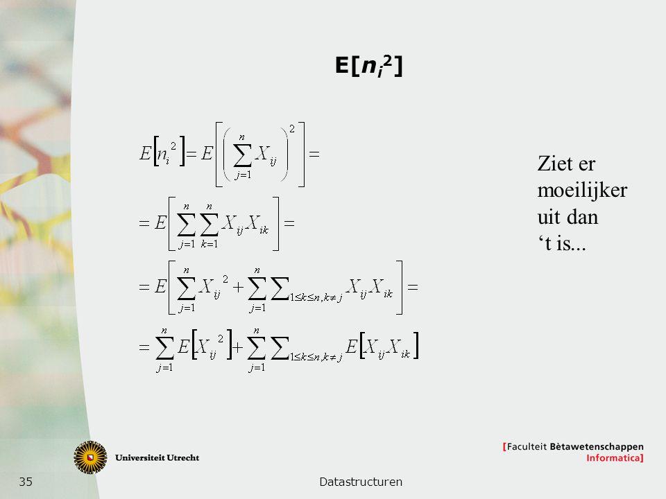 35 E[n i 2 ] Datastructuren Ziet er moeilijker uit dan 't is...
