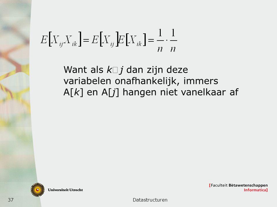 37Datastructuren Want als k j dan zijn deze variabelen onafhankelijk, immers A[k] en A[j] hangen niet vanelkaar af