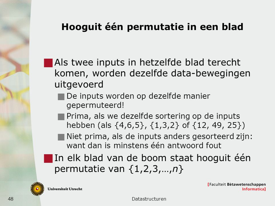 48 Hooguit één permutatie in een blad  Als twee inputs in hetzelfde blad terecht komen, worden dezelfde data-bewegingen uitgevoerd  De inputs worden op dezelfde manier gepermuteerd.