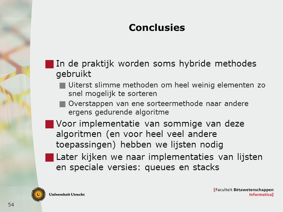 54 Conclusies  In de praktijk worden soms hybride methodes gebruikt  Uiterst slimme methoden om heel weinig elementen zo snel mogelijk te sorteren 