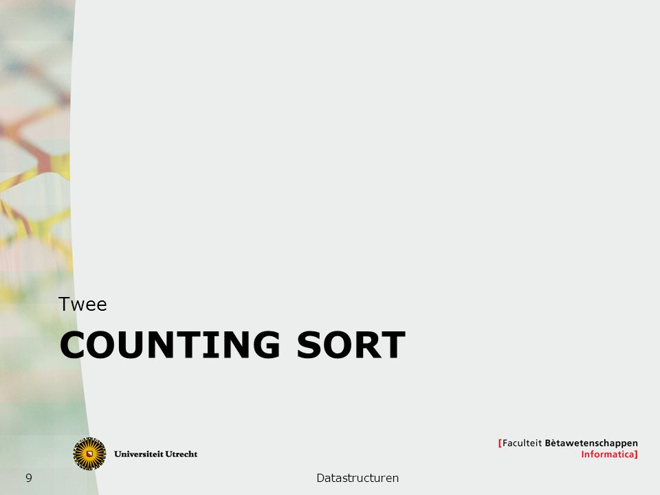 9 COUNTING SORT Twee Datastructuren