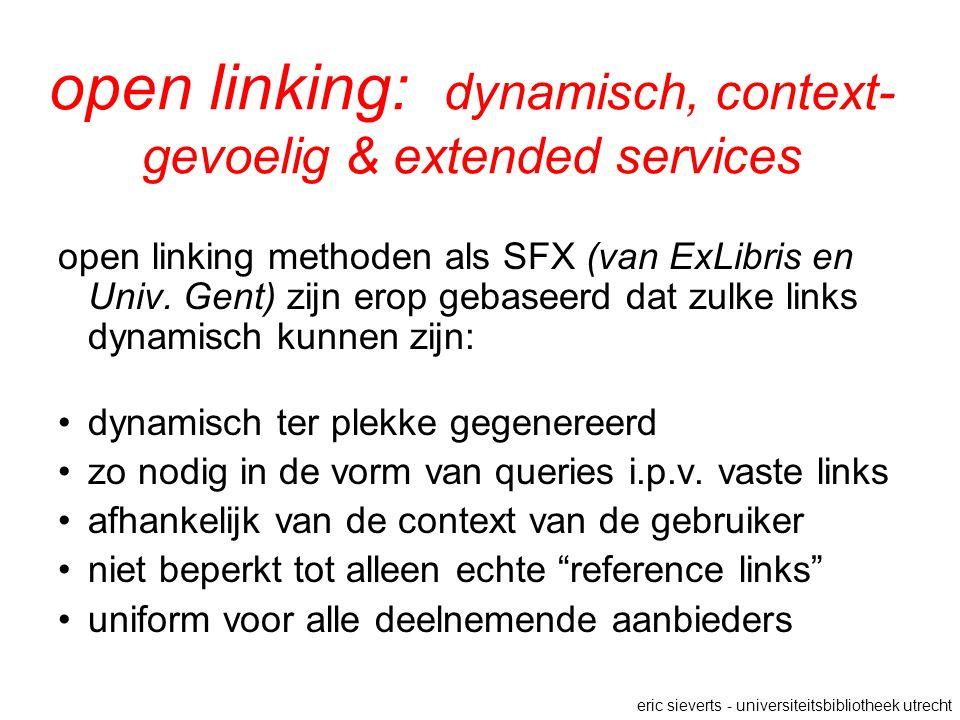 open linking: dynamisch, context- gevoelig & extended services open linking methoden als SFX (van ExLibris en Univ. Gent) zijn erop gebaseerd dat zulk