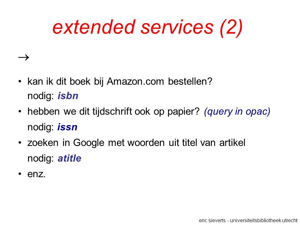 extended services (2)  kan ik dit boek bij Amazon.com bestellen? nodig: isbn hebben we dit tijdschrift ook op papier? (query in opac) nodig: issn zoe