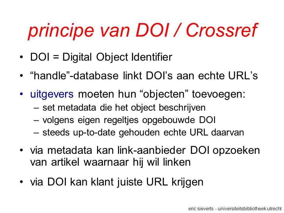 """principe van DOI / Crossref DOI = Digital Object Identifier """"handle""""-database linkt DOI's aan echte URL's uitgevers moeten hun """"objecten"""" toevoegen: –"""