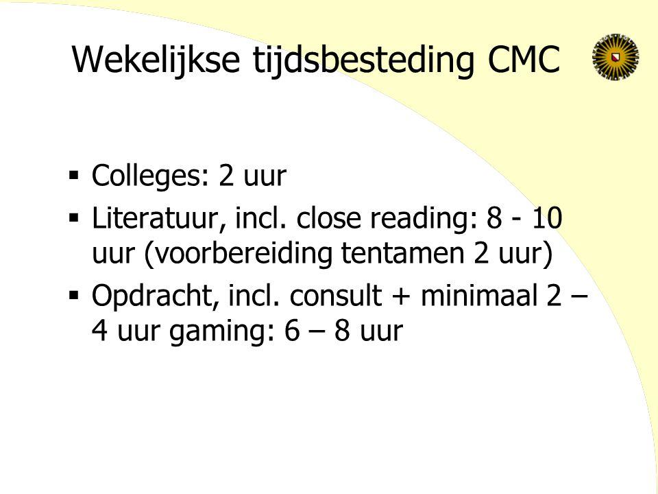 Wekelijkse tijdsbesteding CMC  Colleges: 2 uur  Literatuur, incl. close reading: 8 - 10 uur (voorbereiding tentamen 2 uur)  Opdracht, incl. consult