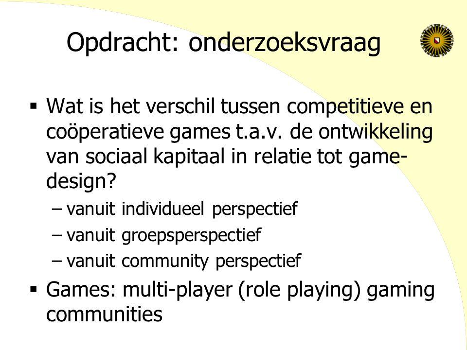 Opdracht: onderzoeksvraag  Wat is het verschil tussen competitieve en coöperatieve games t.a.v. de ontwikkeling van sociaal kapitaal in relatie tot g