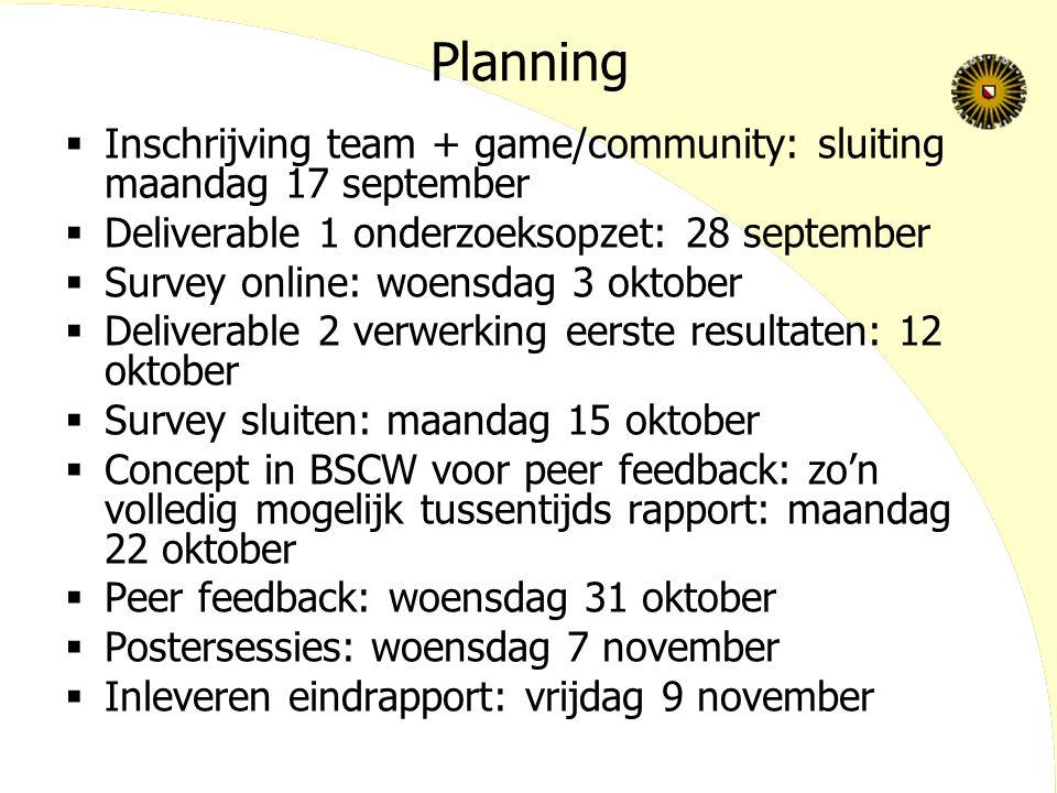 Planning  Inschrijving team + game/community: sluiting maandag 17 september  Deliverable 1 onderzoeksopzet: 28 september  Survey online: woensdag 3