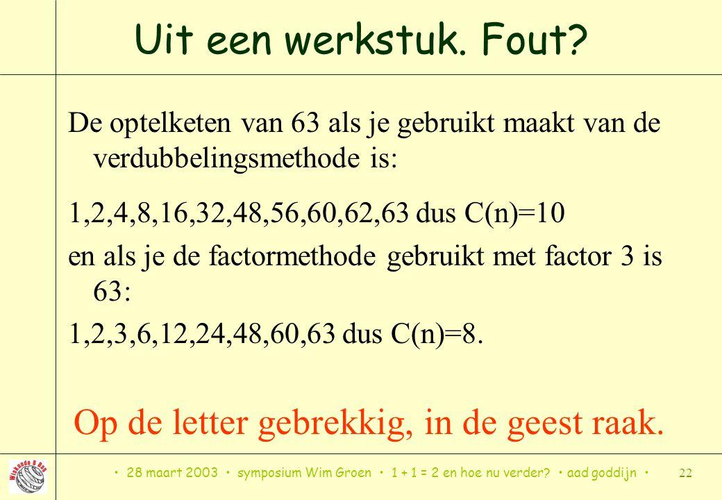 28 maart 2003 symposium Wim Groen 1 + 1 = 2 en hoe nu verder? aad goddijn 22 Uit een werkstuk. Fout? De optelketen van 63 als je gebruikt maakt van de