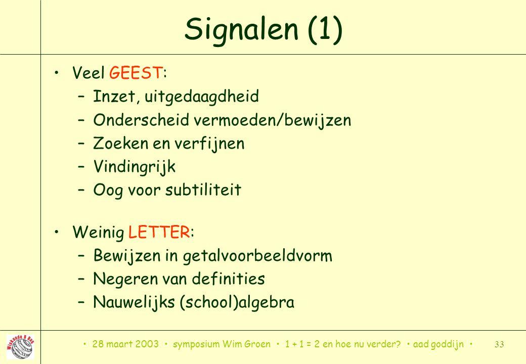 28 maart 2003 symposium Wim Groen 1 + 1 = 2 en hoe nu verder? aad goddijn 33 Signalen (1) Veel GEEST: –Inzet, uitgedaagdheid –Onderscheid vermoeden/be