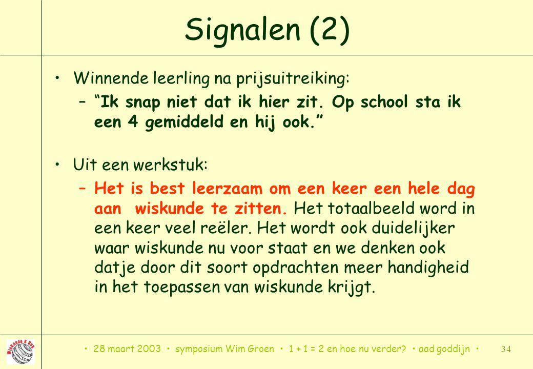 """28 maart 2003 symposium Wim Groen 1 + 1 = 2 en hoe nu verder? aad goddijn 34 Signalen (2) Winnende leerling na prijsuitreiking: –""""Ik snap niet dat ik"""