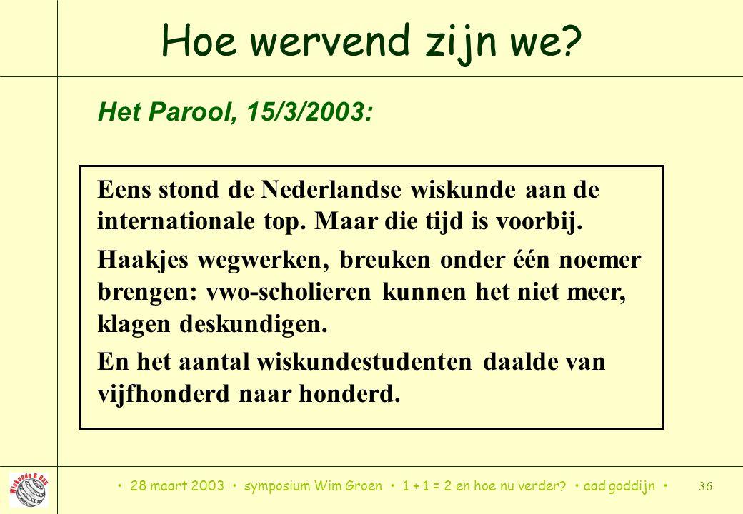28 maart 2003 symposium Wim Groen 1 + 1 = 2 en hoe nu verder? aad goddijn 36 Hoe wervend zijn we? Het Parool, 15/3/2003: Eens stond de Nederlandse wis
