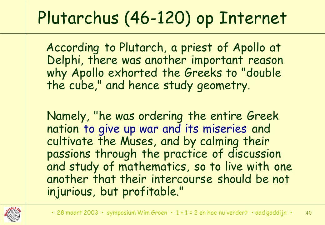 28 maart 2003 symposium Wim Groen 1 + 1 = 2 en hoe nu verder? aad goddijn 40 Plutarchus (46-120) op Internet According to Plutarch, a priest of Apollo