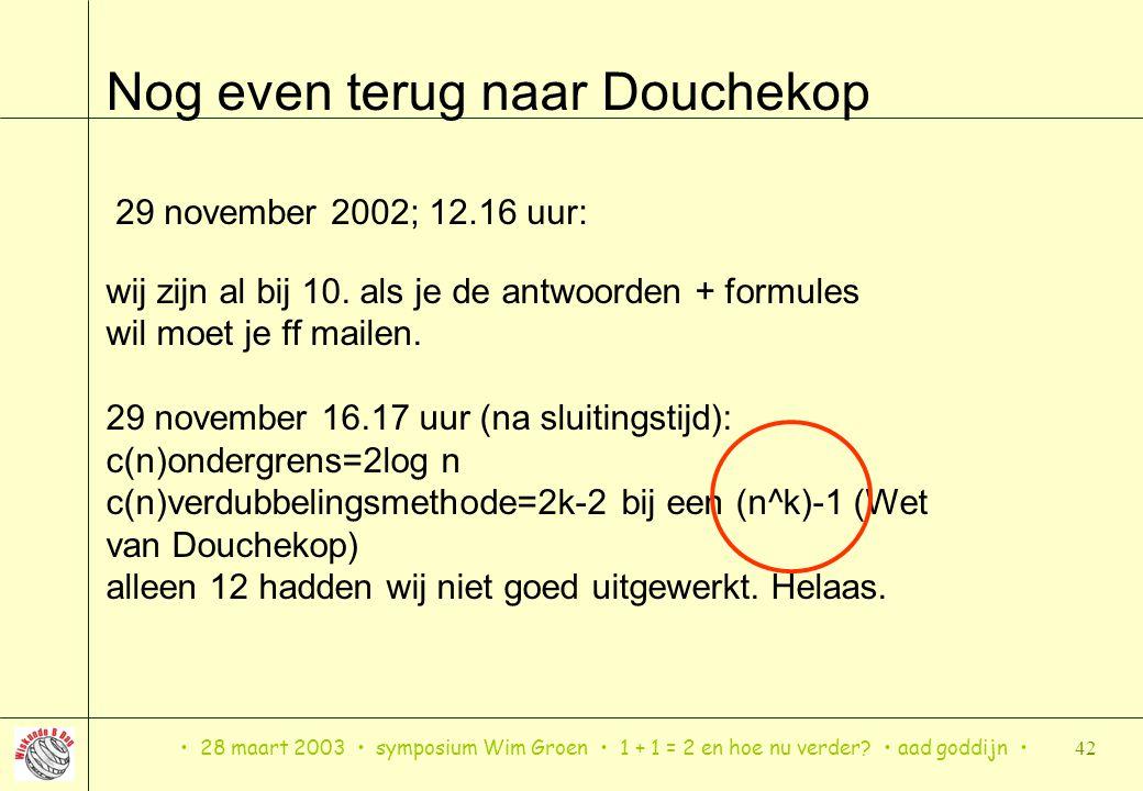 28 maart 2003 symposium Wim Groen 1 + 1 = 2 en hoe nu verder? aad goddijn 42 Nog even terug naar Douchekop wij zijn al bij 10. als je de antwoorden +