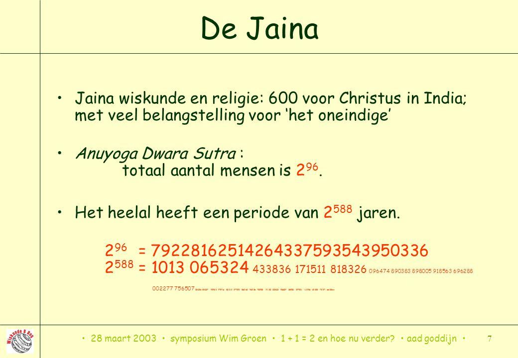28 maart 2003 symposium Wim Groen 1 + 1 = 2 en hoe nu verder? aad goddijn 7 De Jaina Jaina wiskunde en religie: 600 voor Christus in India; met veel b