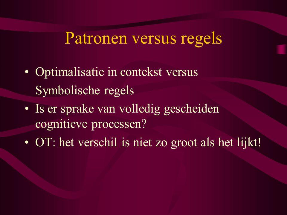 Patronen versus regels Optimalisatie in contekst versus Symbolische regels Is er sprake van volledig gescheiden cognitieve processen? OT: het verschil