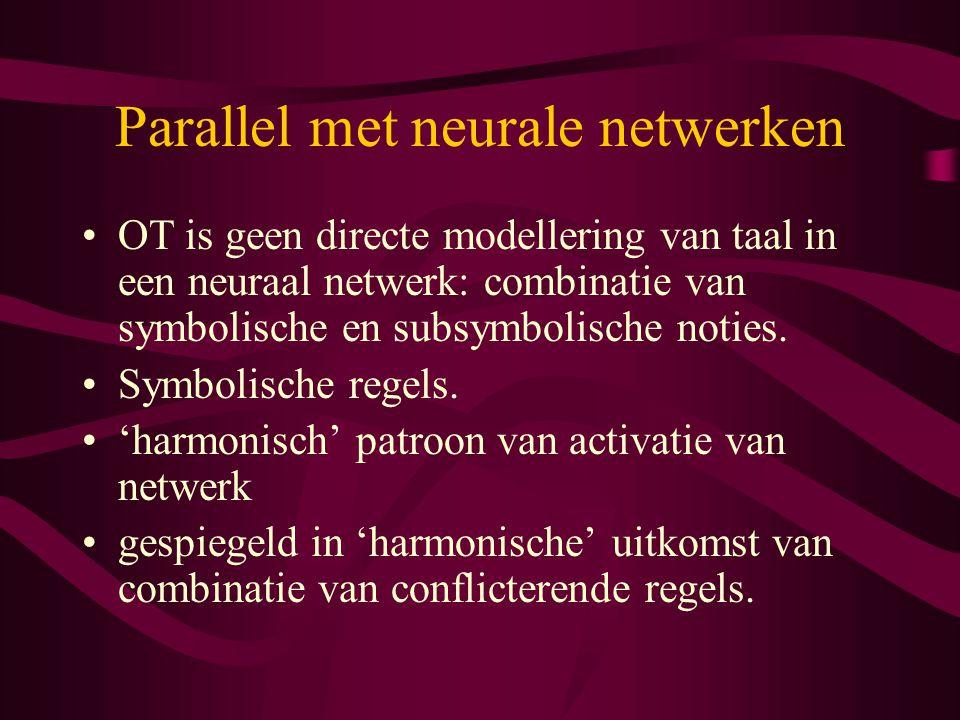 Parallel met neurale netwerken OT is geen directe modellering van taal in een neuraal netwerk: combinatie van symbolische en subsymbolische noties. Sy