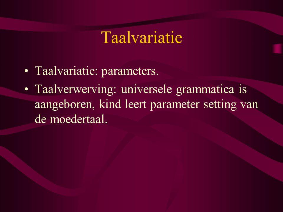 Taalvariatie Taalvariatie: parameters. Taalverwerving: universele grammatica is aangeboren, kind leert parameter setting van de moedertaal.