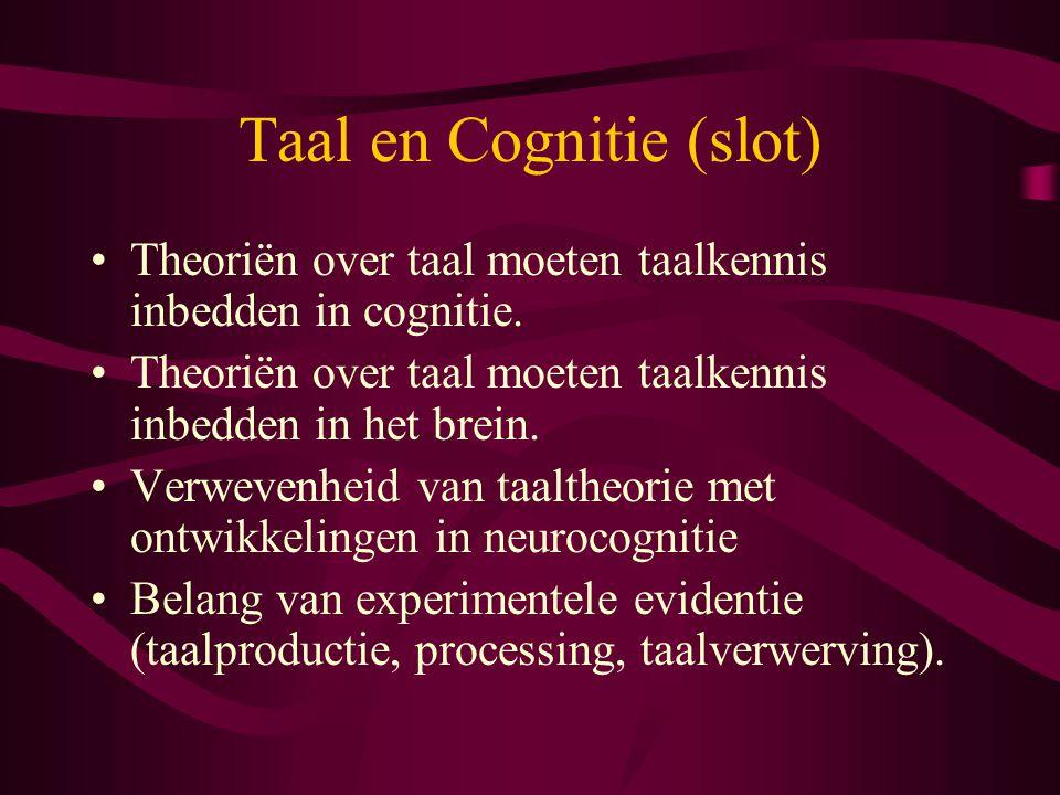 Taal en Cognitie (slot) Theoriën over taal moeten taalkennis inbedden in cognitie. Theoriën over taal moeten taalkennis inbedden in het brein. Verweve