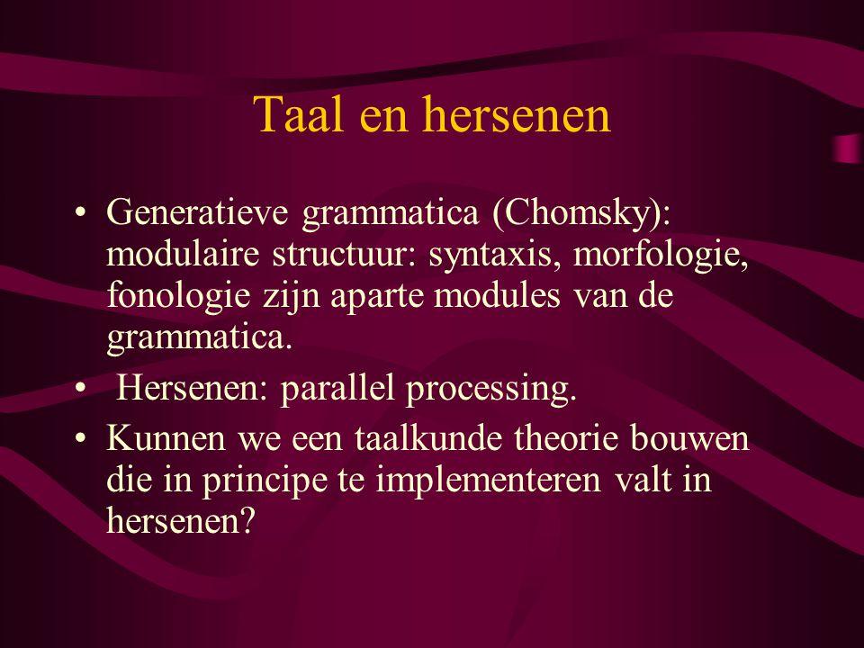 Taal en hersenen Generatieve grammatica (Chomsky): modulaire structuur: syntaxis, morfologie, fonologie zijn aparte modules van de grammatica. Hersene