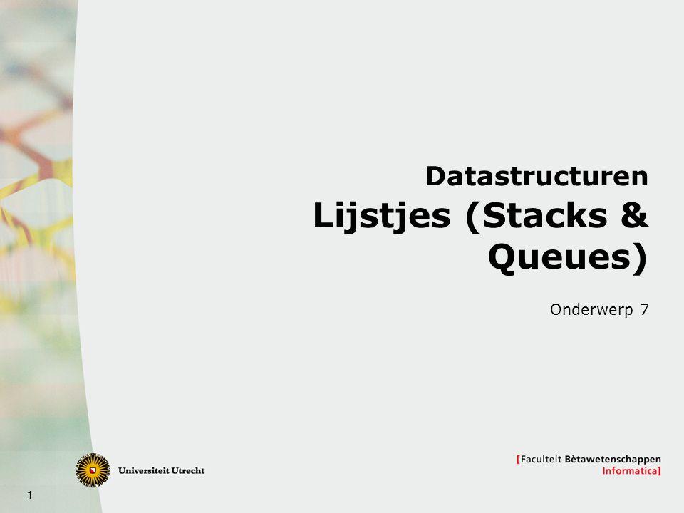 1 Datastructuren Lijstjes (Stacks & Queues) Onderwerp 7