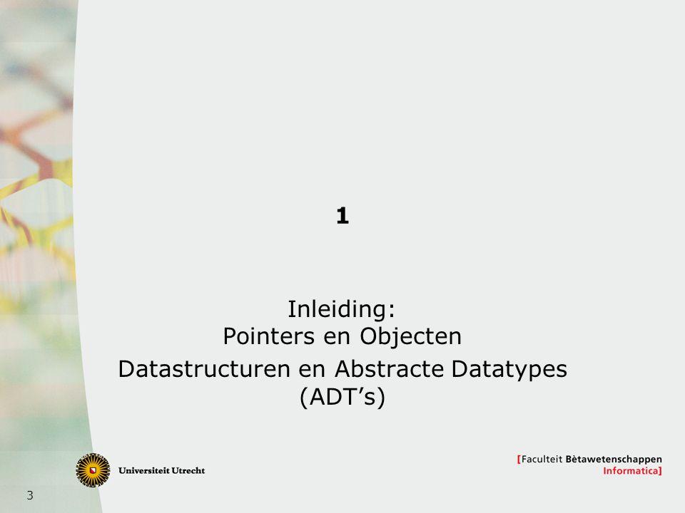 3 1 Inleiding: Pointers en Objecten Datastructuren en Abstracte Datatypes (ADT's)