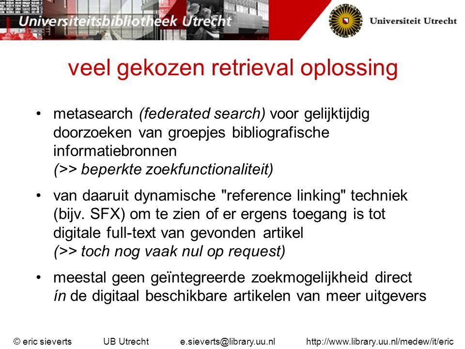 veel gekozen retrieval oplossing metasearch (federated search) voor gelijktijdig doorzoeken van groepjes bibliografische informatiebronnen (>> beperkt