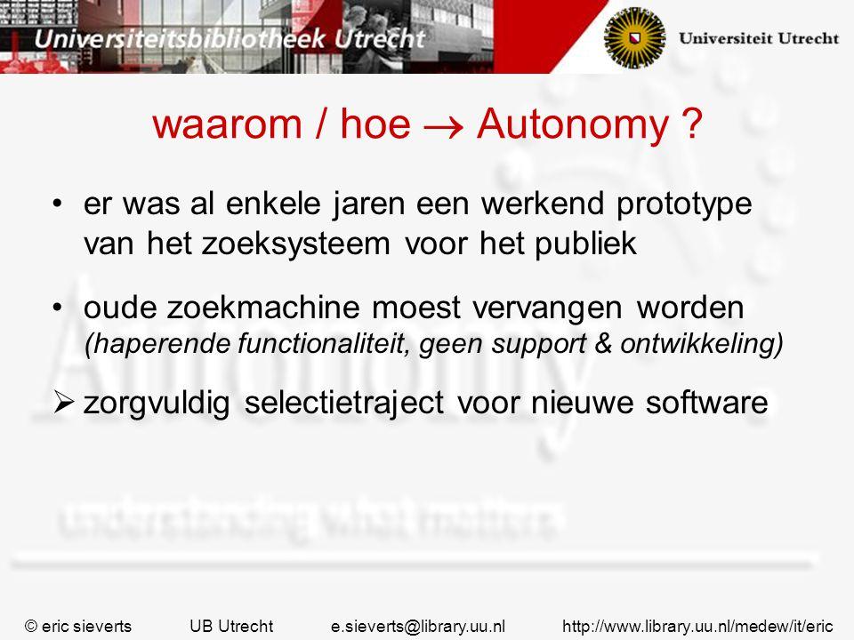waarom / hoe  Autonomy ? er was al enkele jaren een werkend prototype van het zoeksysteem voor het publiek oude zoekmachine moest vervangen worden (h