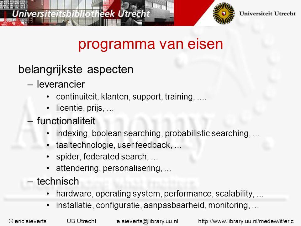 programma van eisen belangrijkste aspecten –leverancier continuiteit, klanten, support, training,.... licentie, prijs,... –functionaliteit indexing, b