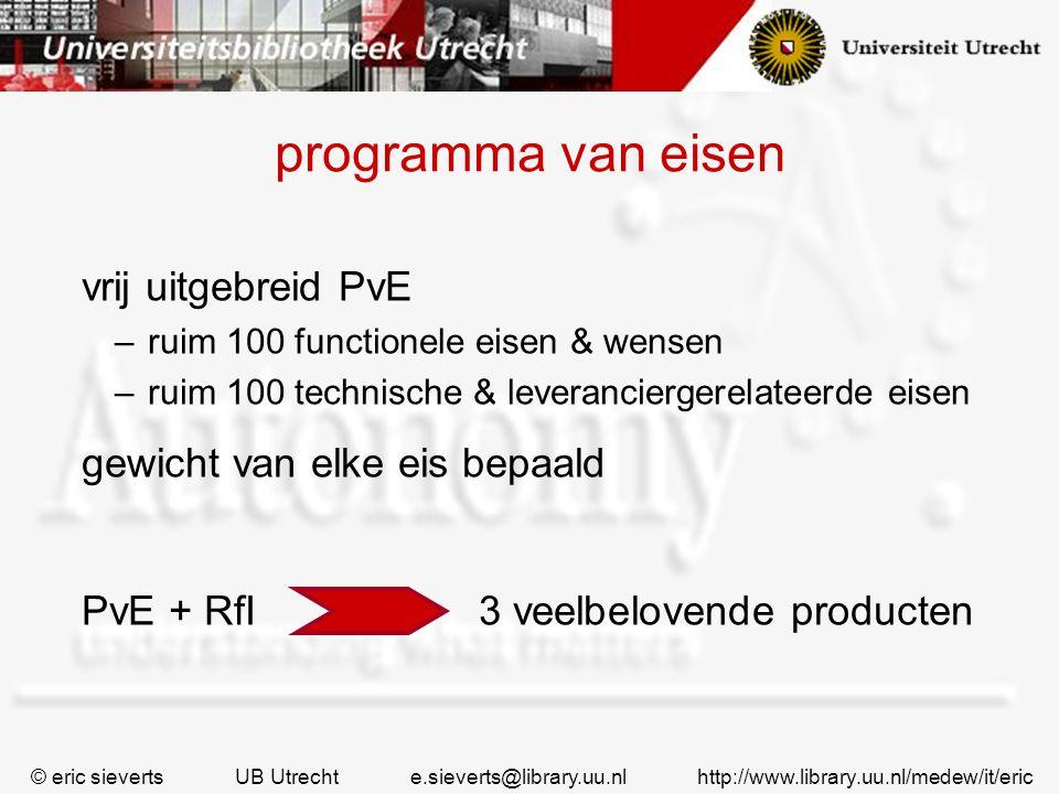 programma van eisen vrij uitgebreid PvE –ruim 100 functionele eisen & wensen –ruim 100 technische & leveranciergerelateerde eisen gewicht van elke eis